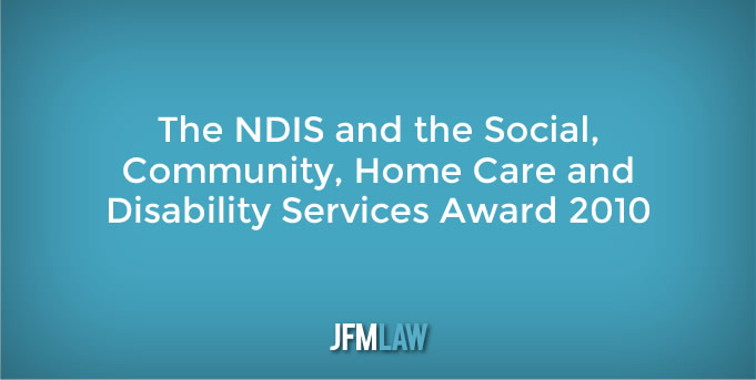 The NDIS and the Social, Community, Home Care and Disability Services Award 2010