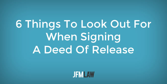 Things To Look Out For When Signing A Deed Of Release  Jfm Law