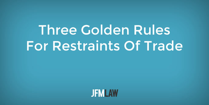 Three Golden Rules For Restraints Of Trade