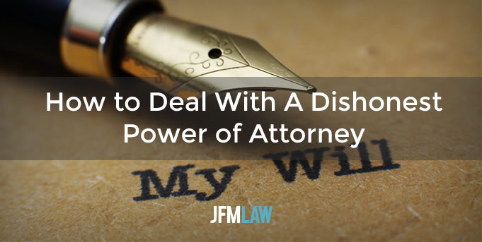 How to Deal With A Dishonest Power of Attorney