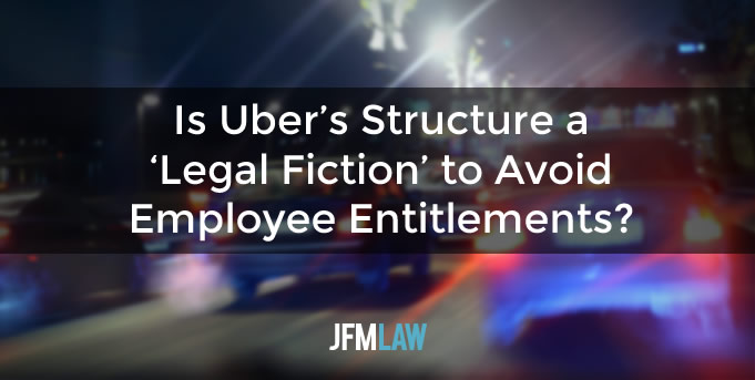 Is Uber's Structure a 'Legal Fiction' to Avoid Employee Entitlements?