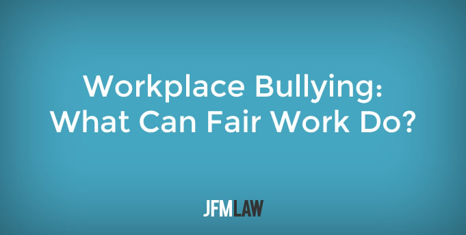 Workplace Bullying: What Can Fair Work Do?
