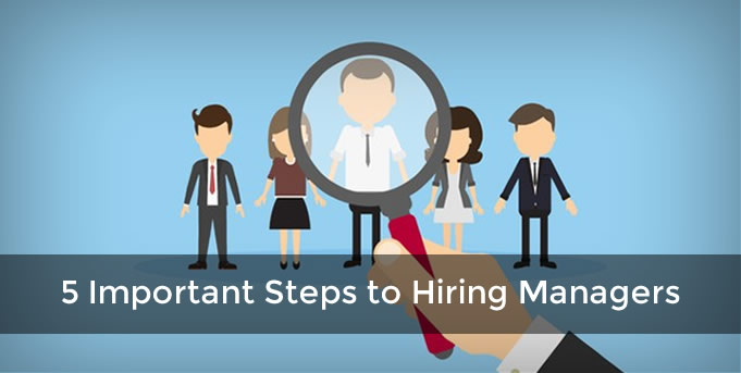 5 Important Steps to Hiring Managers