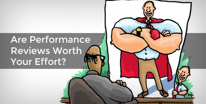 Are Performance Reviews Worth Your Effort?
