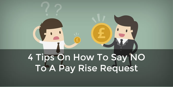 4 Tips On How To Say NO To A Pay Rise Request