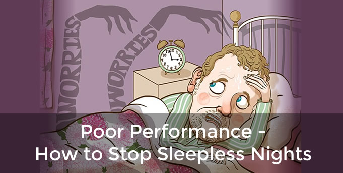 Poor Performance – How to Stop Sleepless Nights