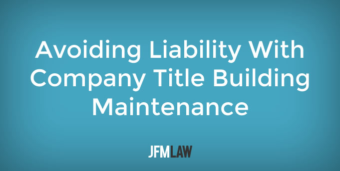 Avoiding Liability With Company Title Building Maintenance