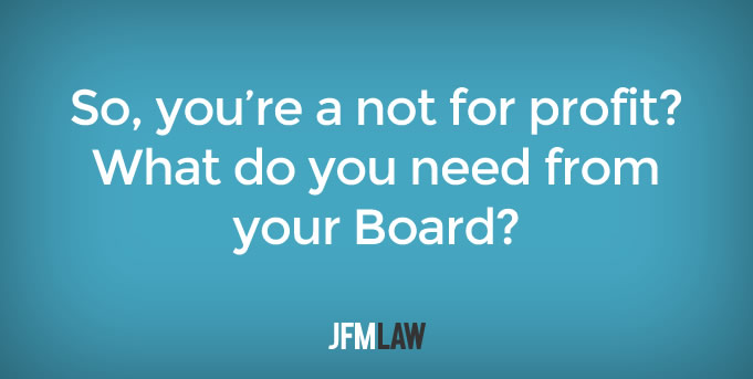 So, you're a not for profit? What do you need from your Board?