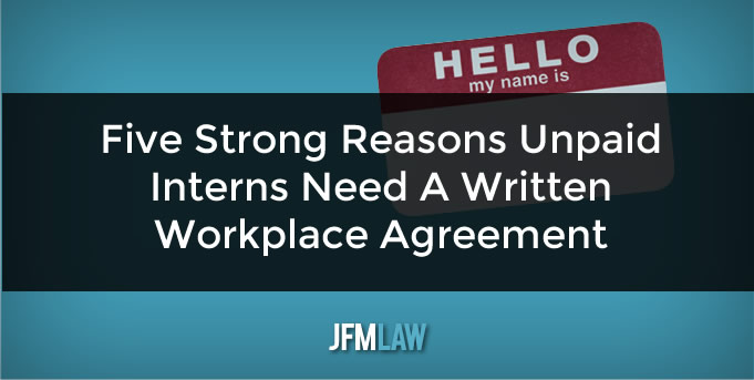 Five Strong Reasons Unpaid Interns Need A Written Workplace Agreement