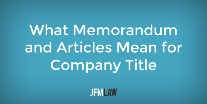 What Memorandum and Articles Mean for Company Title