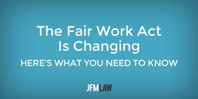 The Fair Work Act Is Changing: Here's What You Need To Know