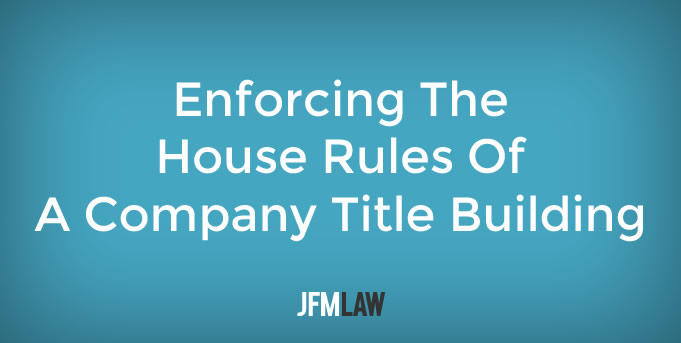 Enforcing The House Rules Of A Company Title Building