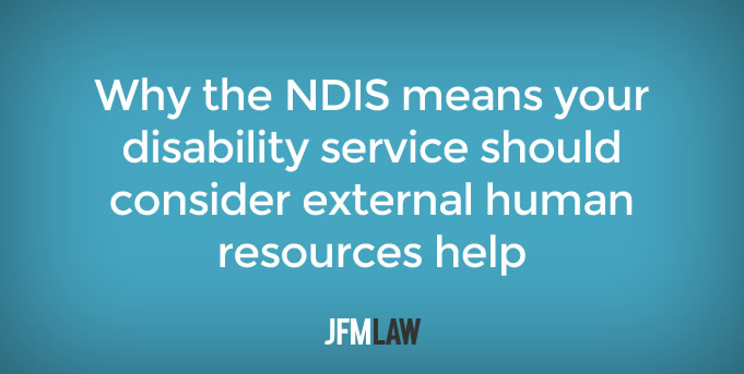 Why the NDIS means your disability service should consider external human resources help
