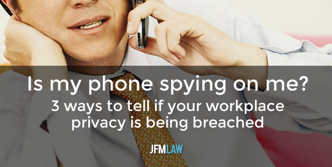 Is my phone spying on me? 3 ways to tell if your workplace privacy is being breached