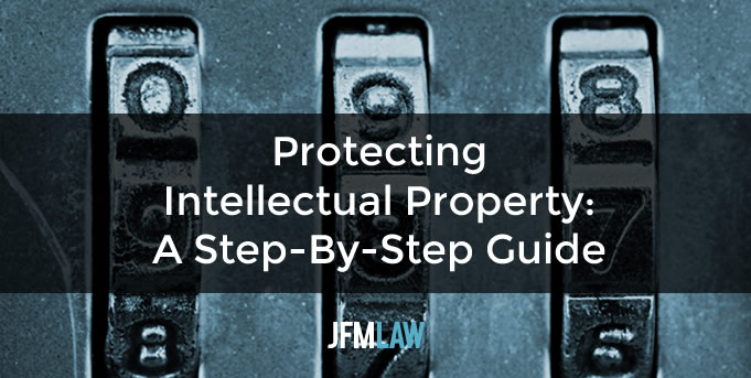 Protecting Intellectual Property: A Step-By-Step Guide