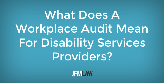 What does a workplace audit mean for disability services providers?