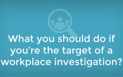 What you should do if you're the target of a workplace investigation?